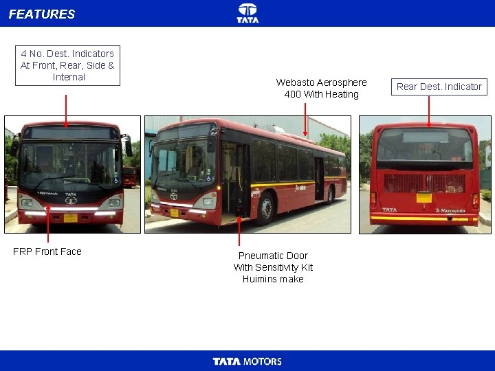 FEATURES 4 No. Dest. Indicators At Front, Rear, Side & Internal FRP Front Face