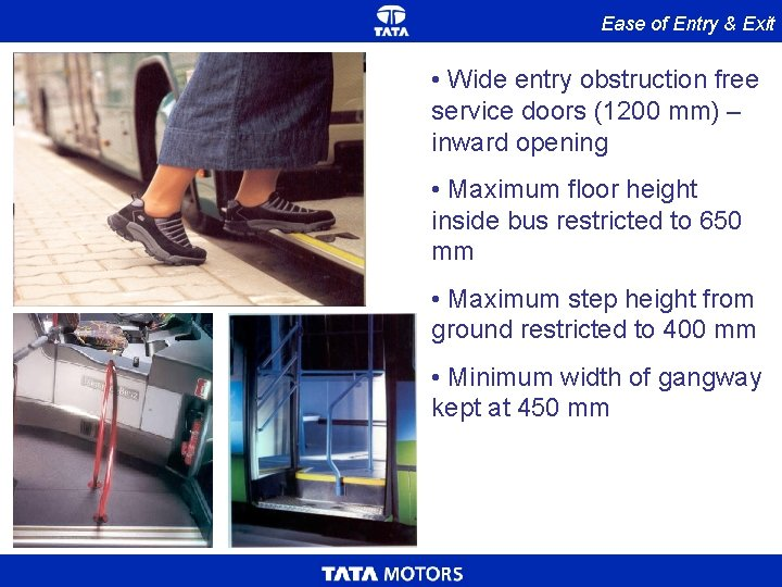 Ease of Entry & Exit • Wide entry obstruction free service doors (1200 mm)