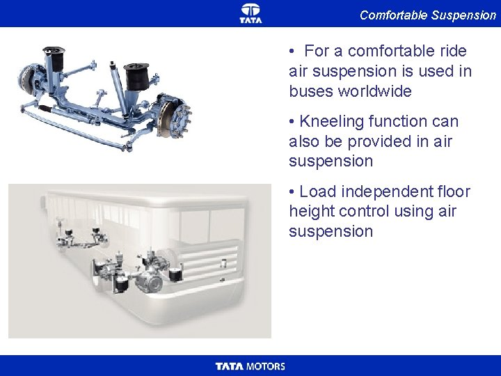 Comfortable Suspension • For a comfortable ride air suspension is used in buses worldwide