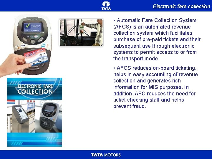Electronic fare collection • Automatic Fare Collection System (AFCS) is an automated revenue collection