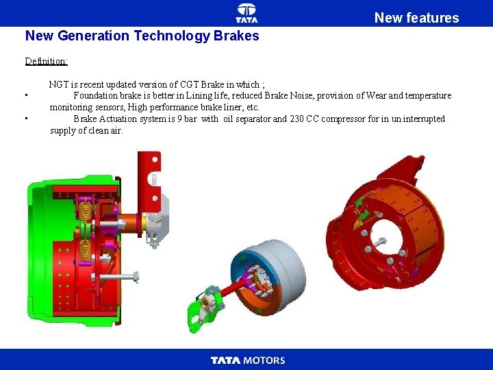 New features New Generation Technology Brakes Definition: NGT is recent updated version of CGT