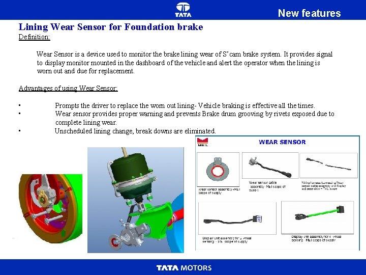 New features Lining Wear Sensor for Foundation brake Definition: Wear Sensor is a device