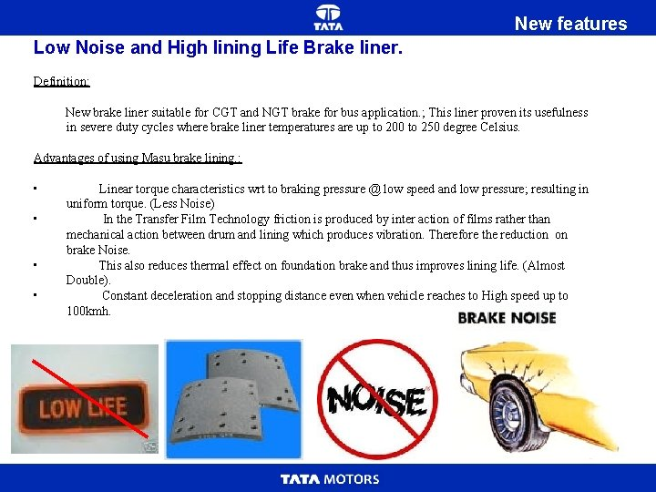 New features Low Noise and High lining Life Brake liner. Definition: New brake liner