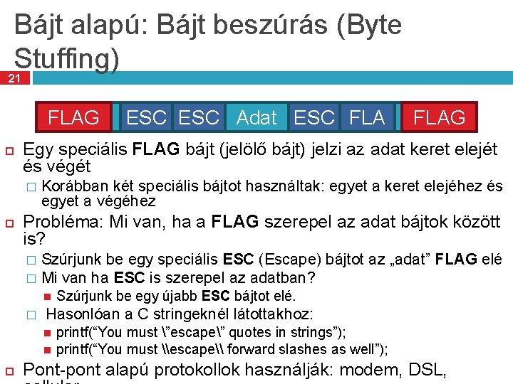 Bájt alapú: Bájt beszúrás (Byte Stuffing) 21 FLAG ESC Adat ESC FLAG G Egy