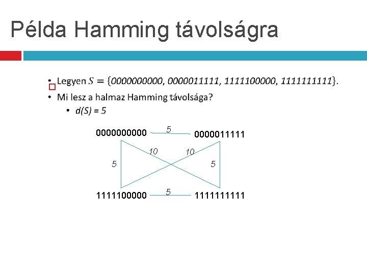 Példa Hamming távolságra 5 00000 10 10 5 111110000011111 5 5 11111
