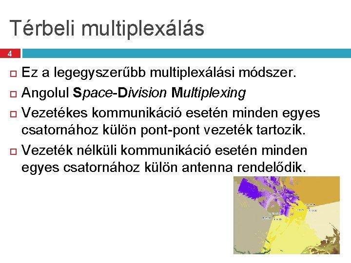 Térbeli multiplexálás 4 Ez a legegyszerűbb multiplexálási módszer. Angolul Space-Division Multiplexing Vezetékes kommunikáció esetén