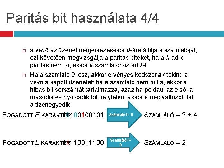 Paritás bit használata 4/4 a vevő az üzenet megérkezésekor 0 -ára állítja a számlálóját,