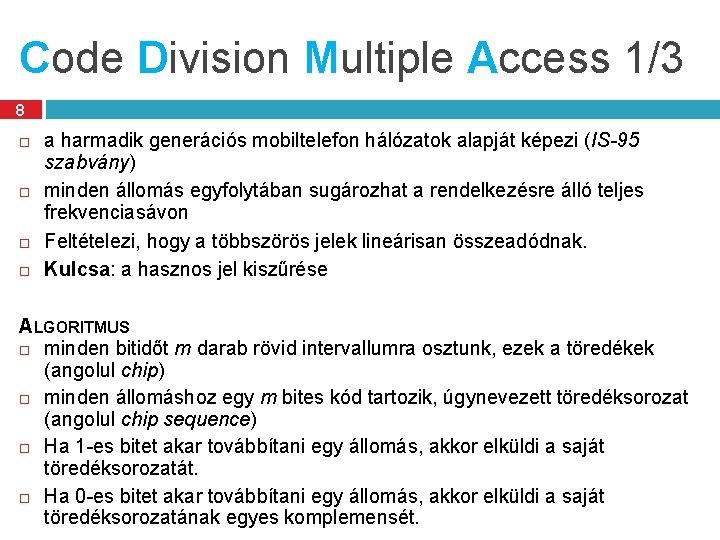 Code Division Multiple Access 1/3 8 a harmadik generációs mobiltelefon hálózatok alapját képezi (IS-95