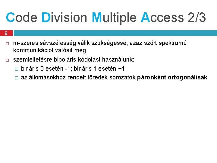 Code Division Multiple Access 2/3 9 m-szeres sávszélesség válik szükségessé, azaz szórt spektrumú kommunikációt