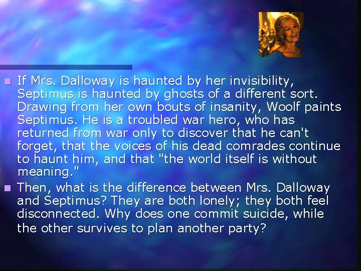 If Mrs. Dalloway is haunted by her invisibility, Septimus is haunted by ghosts of