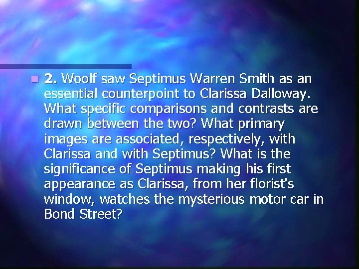 n 2. Woolf saw Septimus Warren Smith as an essential counterpoint to Clarissa Dalloway.
