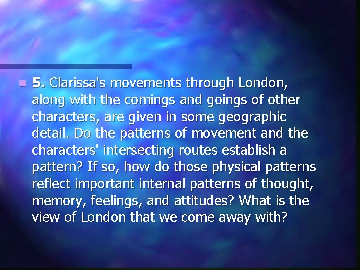 n 5. Clarissa's movements through London, along with the comings and goings of other