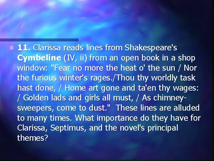 n 11. Clarissa reads lines from Shakespeare's Cymbeline (IV, ii) from an open book