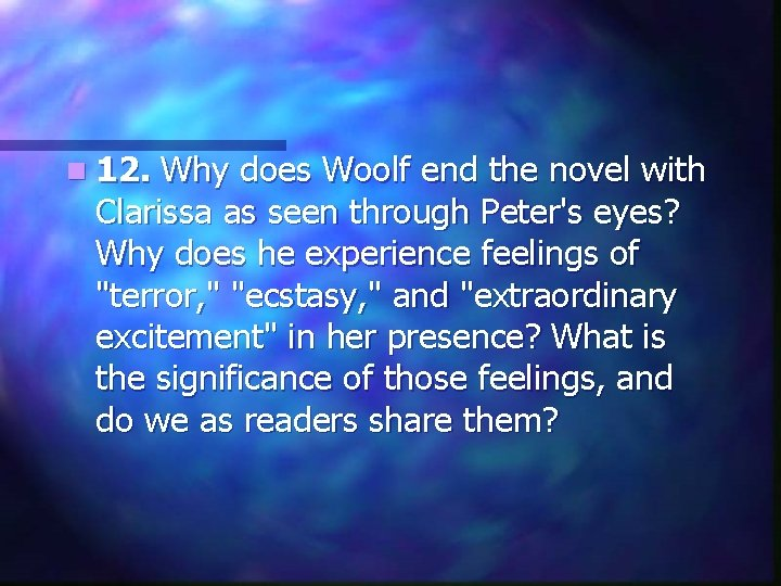 n 12. Why does Woolf end the novel with Clarissa as seen through Peter's