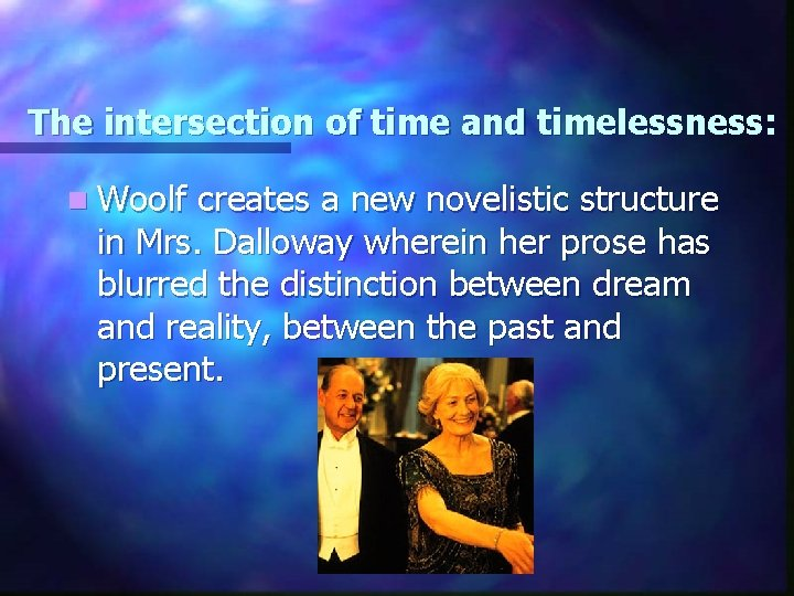 The intersection of time and timelessness: n Woolf creates a new novelistic structure in