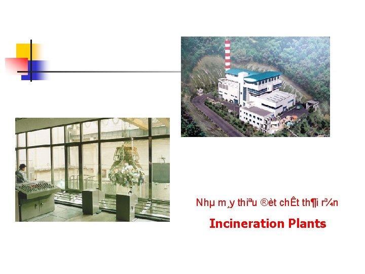 Nhµ m¸y thiªu ®èt chÊt th¶i r¾n Incineration Plants