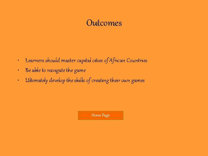 Outcomes • Learners should master capital cities of African Countries • Be able to