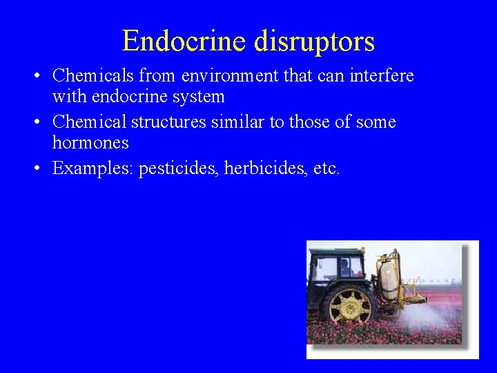 Endocrine disruptors • Chemicals from environment that can interfere with endocrine system • Chemical
