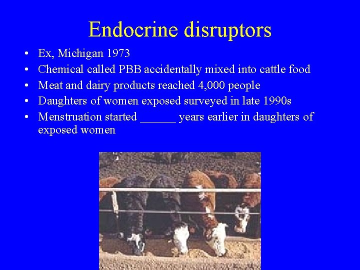 Endocrine disruptors • • • Ex, Michigan 1973 Chemical called PBB accidentally mixed into