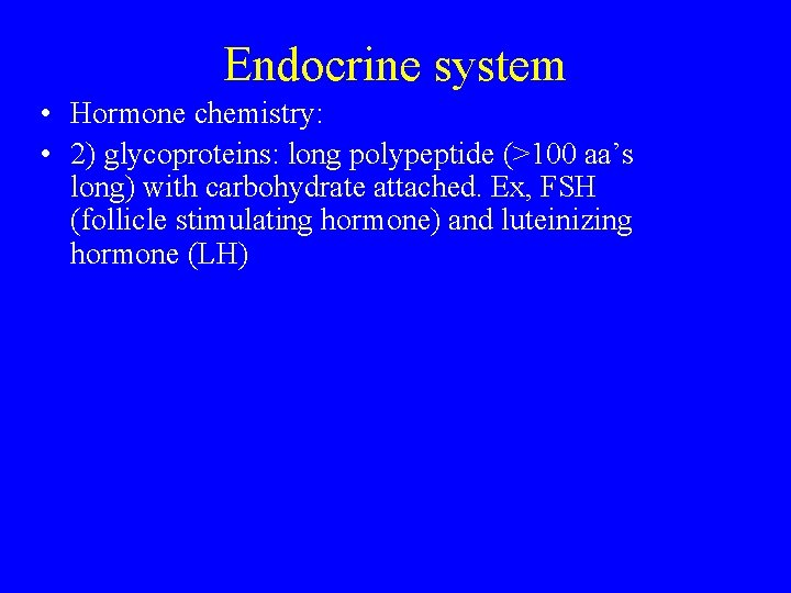 Endocrine system • Hormone chemistry: • 2) glycoproteins: long polypeptide (>100 aa's long) with
