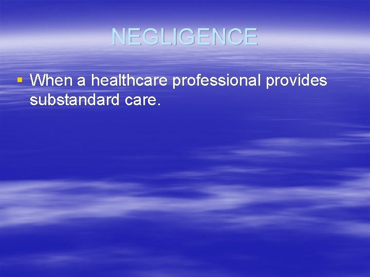 NEGLIGENCE § When a healthcare professional provides substandard care.
