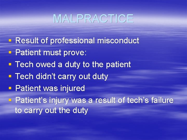 MALPRACTICE § § § Result of professional misconduct Patient must prove: Tech owed a