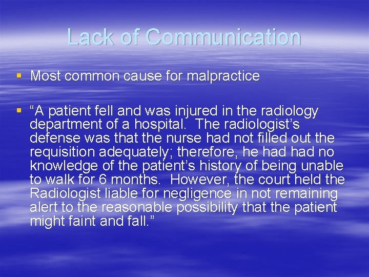 """Lack of Communication § Most common cause for malpractice § """"A patient fell and"""