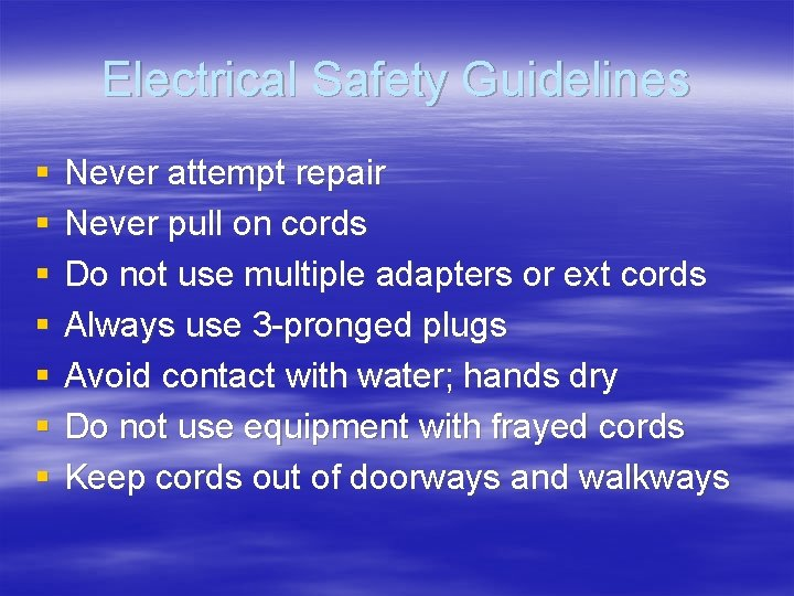 Electrical Safety Guidelines § § § § Never attempt repair Never pull on cords