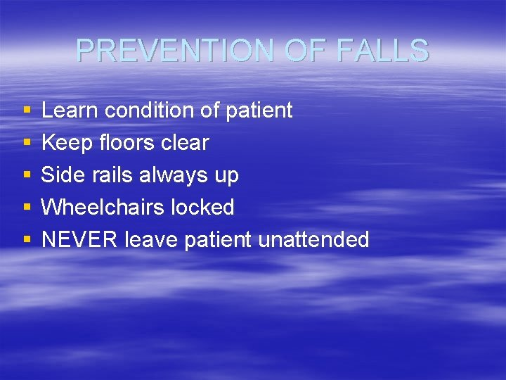 PREVENTION OF FALLS § § § Learn condition of patient Keep floors clear Side
