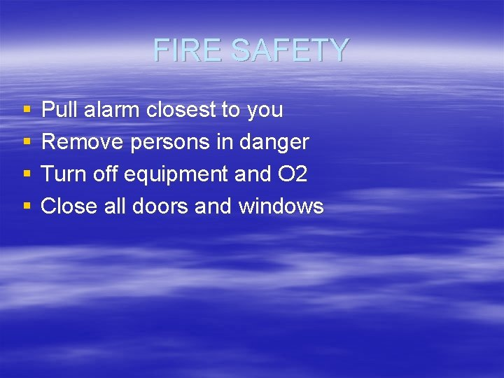 FIRE SAFETY § § Pull alarm closest to you Remove persons in danger Turn