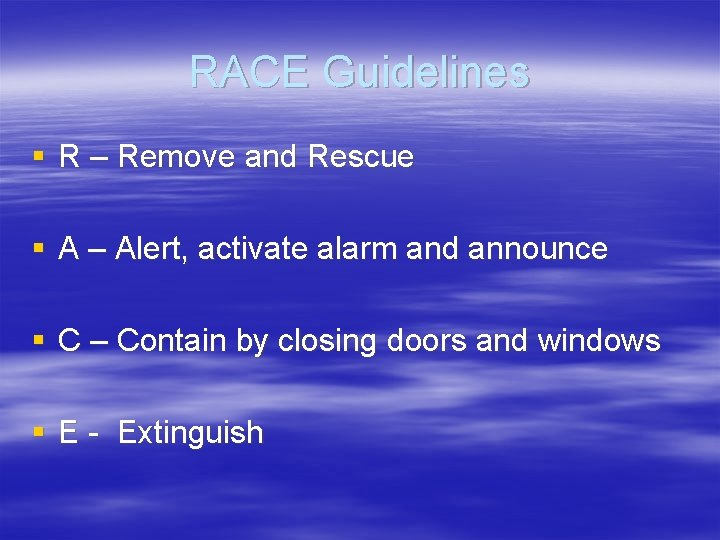 RACE Guidelines § R – Remove and Rescue § A – Alert, activate alarm