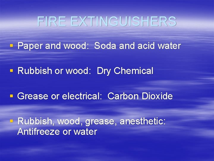 FIRE EXTINGUISHERS § Paper and wood: Soda and acid water § Rubbish or wood: