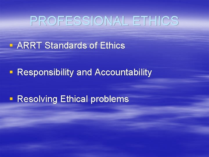 PROFESSIONAL ETHICS § ARRT Standards of Ethics § Responsibility and Accountability § Resolving Ethical