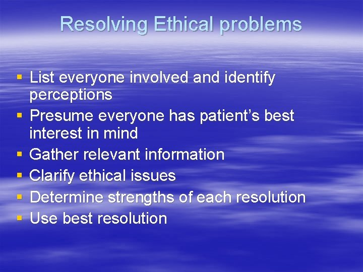 Resolving Ethical problems § List everyone involved and identify perceptions § Presume everyone has