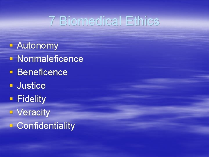 7 Biomedical Ethics § § § § Autonomy Nonmaleficence Beneficence Justice Fidelity Veracity Confidentiality