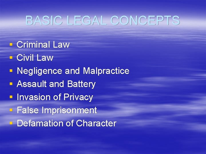 BASIC LEGAL CONCEPTS § § § § Criminal Law Civil Law Negligence and Malpractice