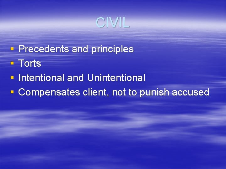 CIVIL § § Precedents and principles Torts Intentional and Unintentional Compensates client, not to