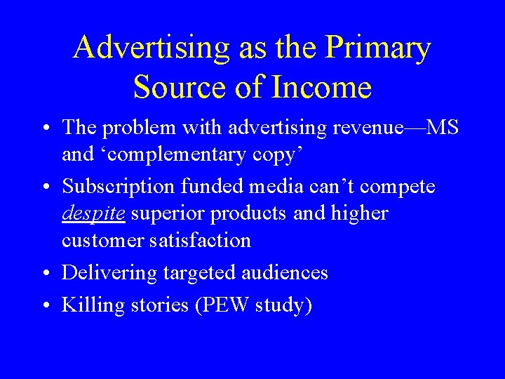 Advertising as the Primary Source of Income • The problem with advertising revenue—MS and