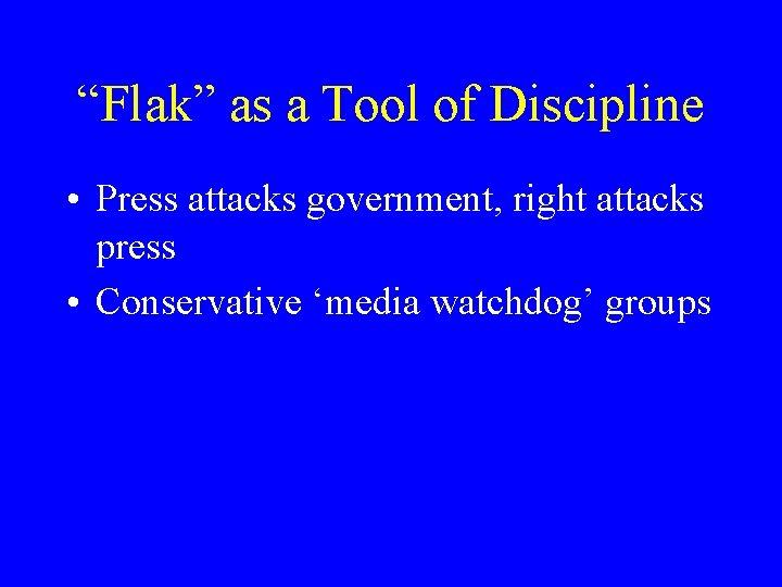 """Flak"" as a Tool of Discipline • Press attacks government, right attacks press •"