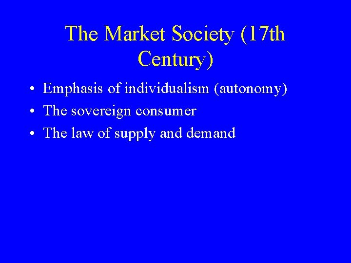 The Market Society (17 th Century) • Emphasis of individualism (autonomy) • The sovereign