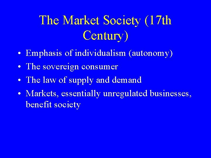 The Market Society (17 th Century) • • Emphasis of individualism (autonomy) The sovereign