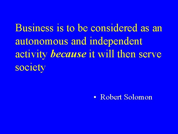 Business is to be considered as an autonomous and independent activity because it will
