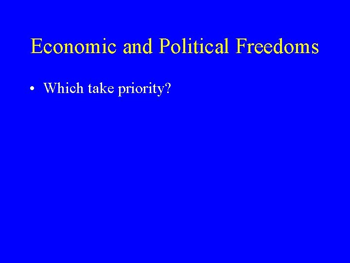 Economic and Political Freedoms • Which take priority?