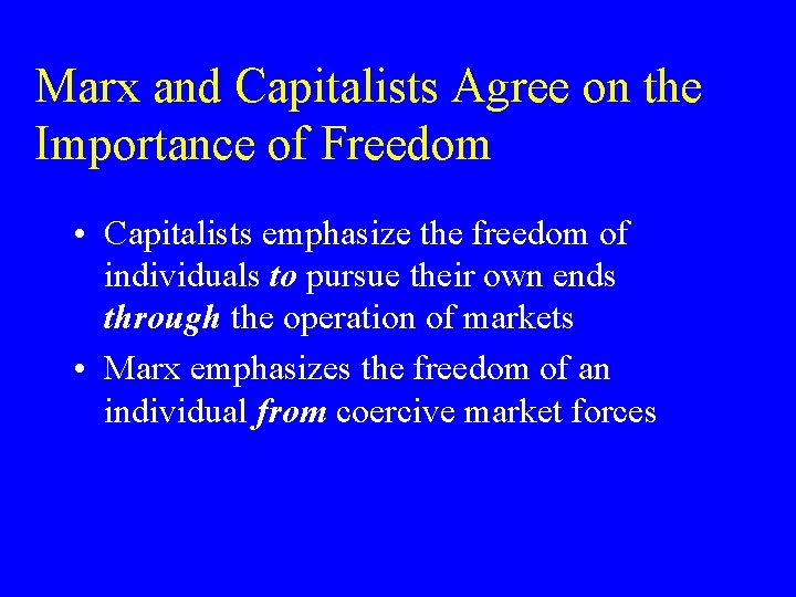 Marx and Capitalists Agree on the Importance of Freedom • Capitalists emphasize the freedom