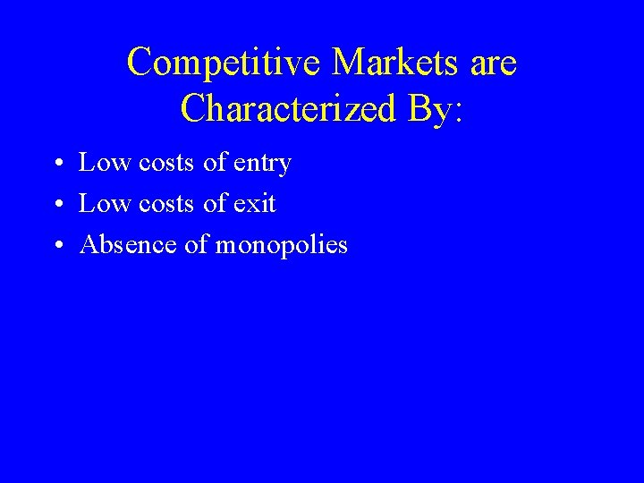Competitive Markets are Characterized By: • Low costs of entry • Low costs of