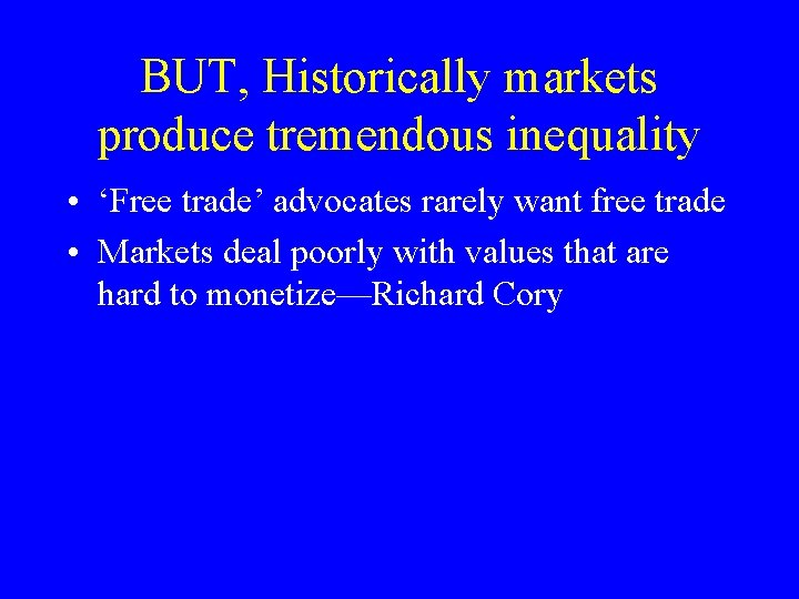 BUT, Historically markets produce tremendous inequality • 'Free trade' advocates rarely want free trade