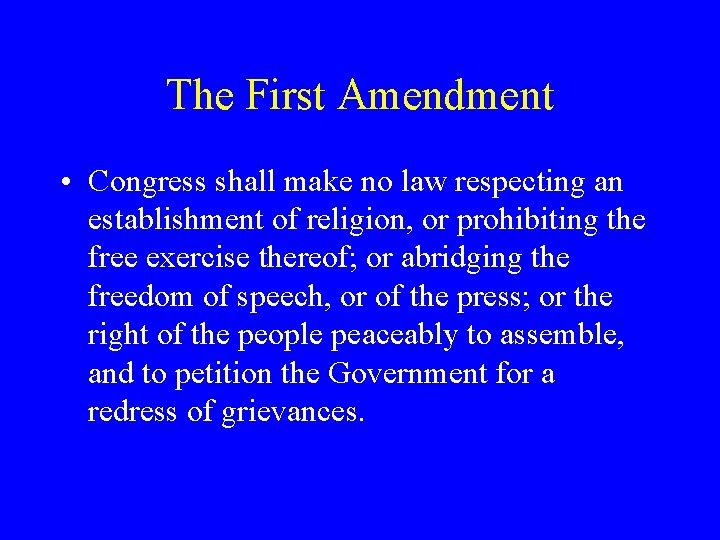 The First Amendment • Congress shall make no law respecting an establishment of religion,