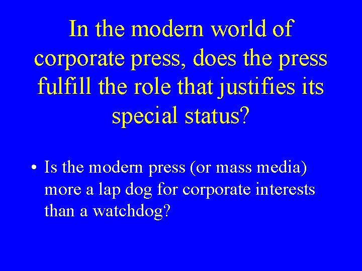 In the modern world of corporate press, does the press fulfill the role that