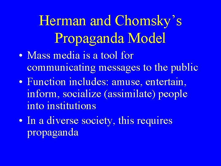 Herman and Chomsky's Propaganda Model • Mass media is a tool for communicating messages