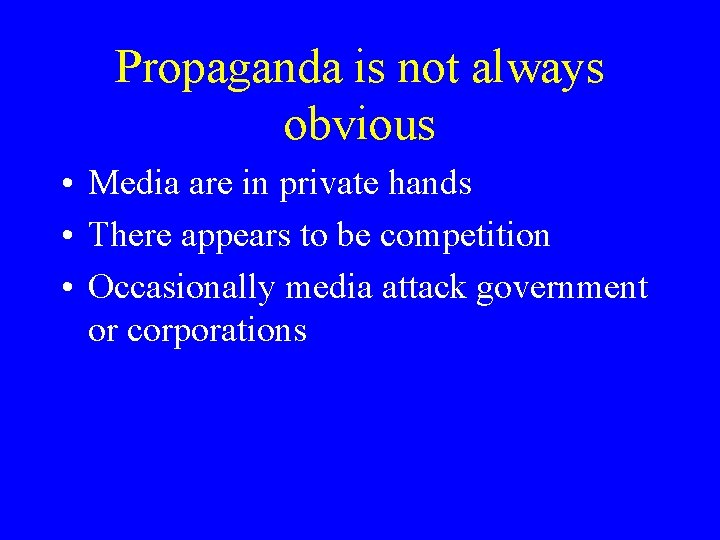Propaganda is not always obvious • Media are in private hands • There appears